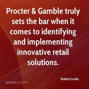 Robert Locke  - Procter & Gamble truly sets the bar when it comes to identifying and implementing innovative retail solutions.