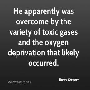 Rusty Gregory  - He apparently was overcome by the variety of toxic gases and the oxygen deprivation that likely occurred.