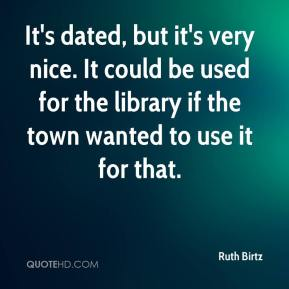 Ruth Birtz  - It's dated, but it's very nice. It could be used for the library if the town wanted to use it for that.
