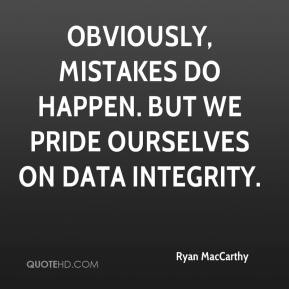 Ryan MacCarthy  - Obviously, mistakes do happen. But we pride ourselves on data integrity.
