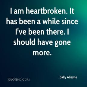 Sally Alleyne  - I am heartbroken. It has been a while since I've been there. I should have gone more.