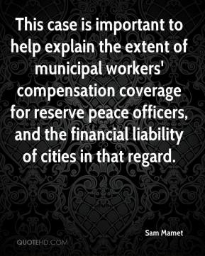 Sam Mamet  - This case is important to help explain the extent of municipal workers' compensation coverage for reserve peace officers, and the financial liability of cities in that regard.