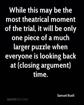 Samuel Buell  - While this may be the most theatrical moment of the trial, it will be only one piece of a much larger puzzle when everyone is looking back at (closing argument) time.
