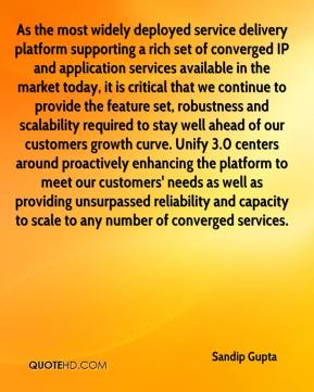 Sandip Gupta  - As the most widely deployed service delivery platform supporting a rich set of converged IP and application services available in the market today, it is critical that we continue to provide the feature set, robustness and scalability required to stay well ahead of our customers growth curve. Unify 3.0 centers around proactively enhancing the platform to meet our customers' needs as well as providing unsurpassed reliability and capacity to scale to any number of converged services.