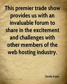 Sandip Gupta  - This premier trade show provides us with an invaluable forum to share in the excitement and challenges with other members of the web hosting industry.