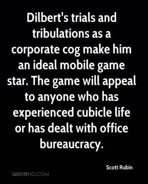 Scott Rubin  - Dilbert's trials and tribulations as a corporate cog make him an ideal mobile game star. The game will appeal to anyone who has experienced cubicle life or has dealt with office bureaucracy.