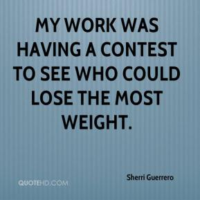 Sherri Guerrero  - My work was having a contest to see who could lose the most weight.