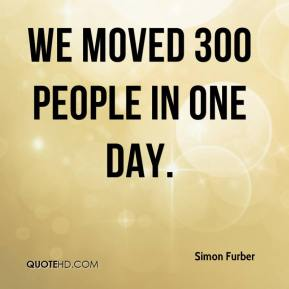 Simon Furber  - We moved 300 people in one day.