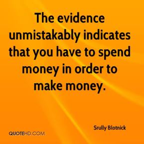 The evidence unmistakably indicates that you have to spend money in order to make money.