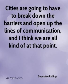 Stephanie Rollings  - Cities are going to have to break down the barriers and open up the lines of communication, and I think we are all kind of at that point.