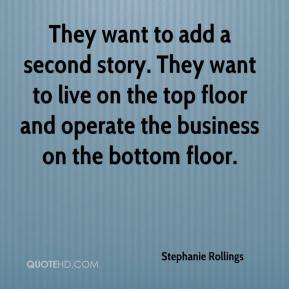 Stephanie Rollings  - They want to add a second story. They want to live on the top floor and operate the business on the bottom floor.