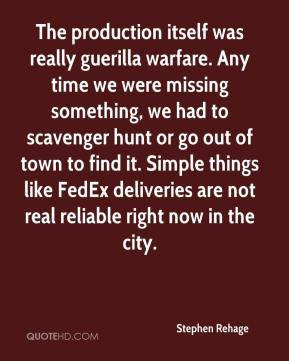 Stephen Rehage  - The production itself was really guerilla warfare. Any time we were missing something, we had to scavenger hunt or go out of town to find it. Simple things like FedEx deliveries are not real reliable right now in the city.