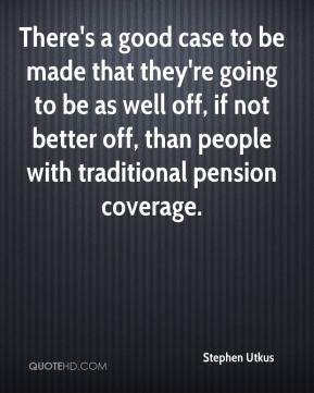 There's a good case to be made that they're going to be as well off, if not better off, than people with traditional pension coverage.