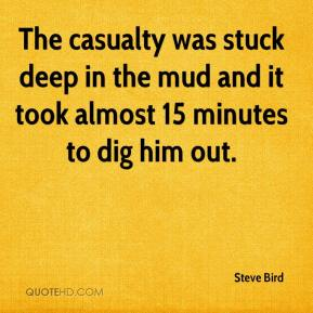 Steve Bird  - The casualty was stuck deep in the mud and it took almost 15 minutes to dig him out.