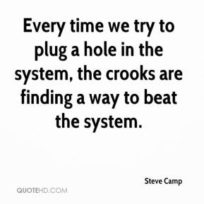 Steve Camp  - Every time we try to plug a hole in the system, the crooks are finding a way to beat the system.