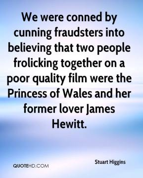 Stuart Higgins  - We were conned by cunning fraudsters into believing that two people frolicking together on a poor quality film were the Princess of Wales and her former lover James Hewitt.