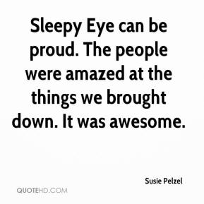 Sleepy Eye can be proud. The people were amazed at the things we brought down. It was awesome.