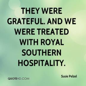 They were grateful. And we were treated with royal southern hospitality.