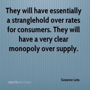 Suzanne Leta  - They will have essentially a stranglehold over rates for consumers. They will have a very clear monopoly over supply.