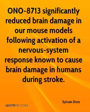 Sylvain Dore  - ONO-8713 significantly reduced brain damage in our mouse models following activation of a nervous-system response known to cause brain damage in humans during stroke.