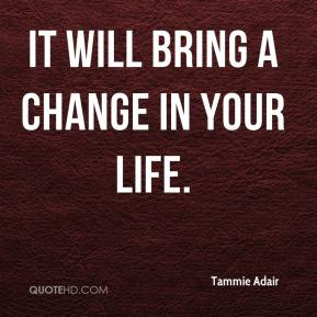 It will bring a change in your life.