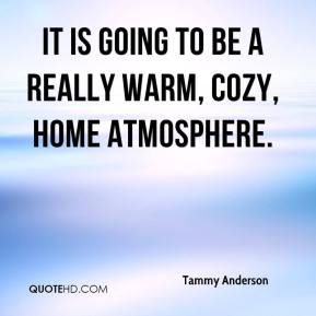 Tammy Anderson  - It is going to be a really warm, cozy, home atmosphere.