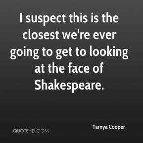 Tarnya Cooper  - I suspect this is the closest we're ever going to get to looking at the face of Shakespeare.