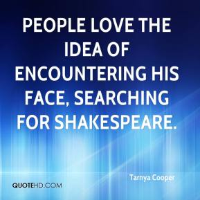 Tarnya Cooper  - People love the idea of encountering his face, Searching for Shakespeare.