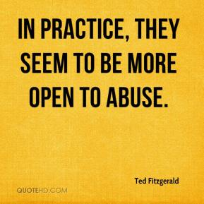 Ted Fitzgerald  - In practice, they seem to be more open to abuse.