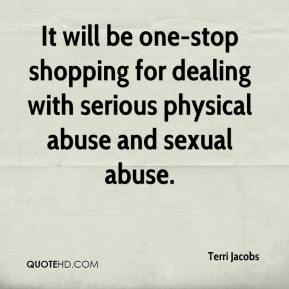 Terri Jacobs  - It will be one-stop shopping for dealing with serious physical abuse and sexual abuse.