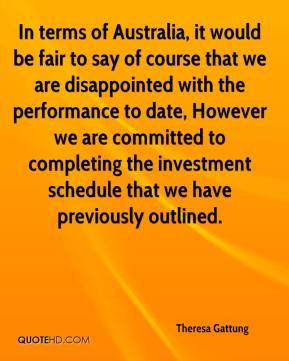 Theresa Gattung  - In terms of Australia, it would be fair to say of course that we are disappointed with the performance to date, However we are committed to completing the investment schedule that we have previously outlined.