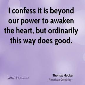 I confess it is beyond our power to awaken the heart, but ordinarily this way does good.
