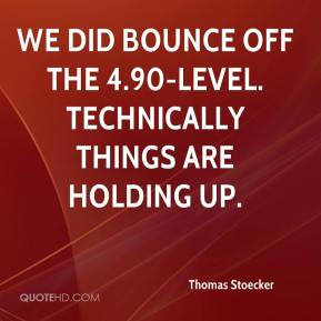 Thomas Stoecker  - We did bounce off the 4.90-level. Technically things are holding up.