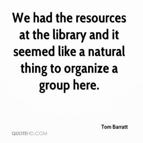 Tom Barratt  - We had the resources at the library and it seemed like a natural thing to organize a group here.