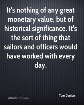 Tom Conlon  - It's nothing of any great monetary value, but of historical significance. It's the sort of thing that sailors and officers would have worked with every day.