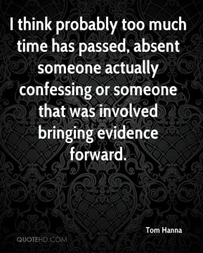 Tom Hanna  - I think probably too much time has passed, absent someone actually confessing or someone that was involved bringing evidence forward.