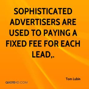Tom Lubin  - Sophisticated advertisers are used to paying a fixed fee for each lead.