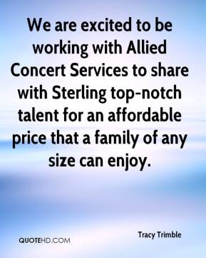 Tracy Trimble  - We are excited to be working with Allied Concert Services to share with Sterling top-notch talent for an affordable price that a family of any size can enjoy.