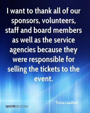 Tressa Leadford  - I want to thank all of our sponsors, volunteers, staff and board members as well as the service agencies because they were responsible for selling the tickets to the event.