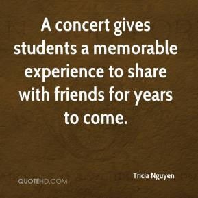 Tricia Nguyen  - A concert gives students a memorable experience to share with friends for years to come.