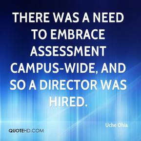Uche Ohia  - There was a need to embrace assessment campus-wide, and so a director was hired.