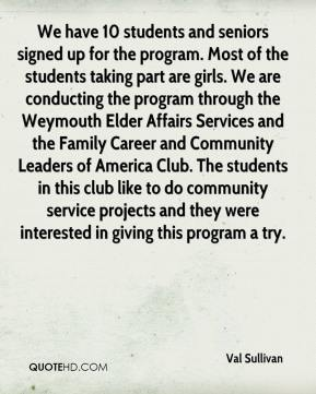 We have 10 students and seniors signed up for the program. Most of the students taking part are girls. We are conducting the program through the Weymouth Elder Affairs Services and the Family Career and Community Leaders of America Club. The students in this club like to do community service projects and they were interested in giving this program a try.