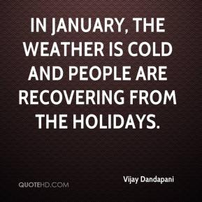 Vijay Dandapani  - In January, the weather is cold and people are recovering from the holidays.