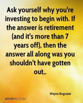 Wayne Bogosian  - Ask yourself why you're investing to begin with. If the answer is retirement (and it's more than 7 years off), then the answer all along was you shouldn't have gotten out.