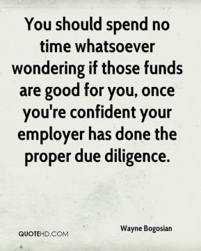 Wayne Bogosian  - You should spend no time whatsoever wondering if those funds are good for you, once you're confident your employer has done the proper due diligence.
