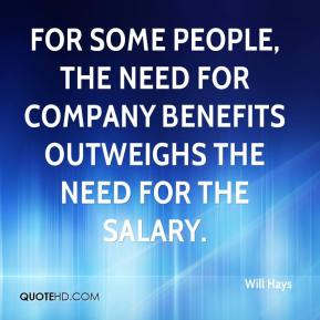 Will Hays  - For some people, the need for company benefits outweighs the need for the salary.
