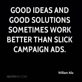 William Aila  - Good ideas and good solutions sometimes work better than slick campaign ads.