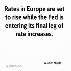Yasuhiro Miyata  - Rates in Europe are set to rise while the Fed is entering its final leg of rate increases.