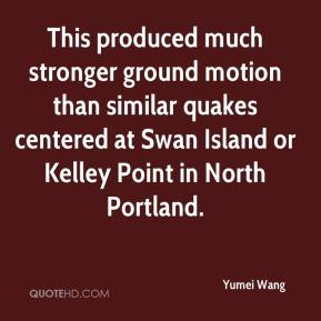 Yumei Wang  - This produced much stronger ground motion than similar quakes centered at Swan Island or Kelley Point in North Portland.