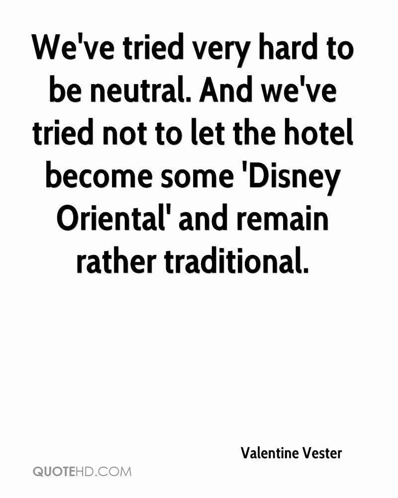 We've tried very hard to be neutral. And we've tried not to let the hotel become some 'Disney Oriental' and remain rather traditional.